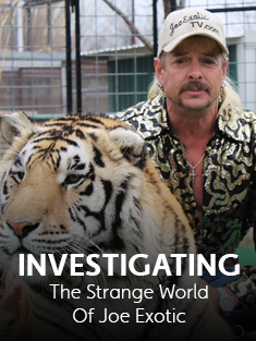 Investigating The Strange World Of Joe Exotic