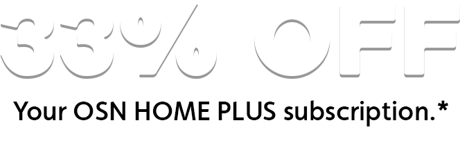 33% OFF your OSN Home Plus subscription